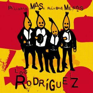 Los Rodriguez Palabras Mas Palabras Menos