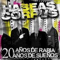 Habeas Corpus 20 Años de Rabia 20 Años de Sueños